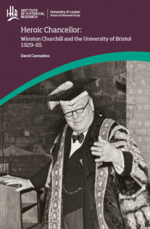 Cover for  Heroic Chancellor: Winston Churchill and the University of Bristol 1929–65 (available 1st June 2017)