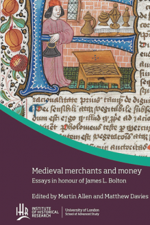 Cover for  Medieval merchants and money: Essays in honour of James L. Bolton