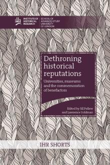 Cover for Dethroning historical reputations: universities, museums and the commemoration of benefactors