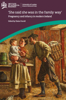 Cover for  'She said she was in the family way': Pregnancy and infancy in modern Ireland