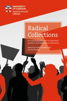 Cover for Radical Collections: Re-examining the roots of collections, practices and information professions