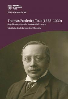 Cover for Thomas Frederick Tout (1855–1929): refashioning history for the twentieth century