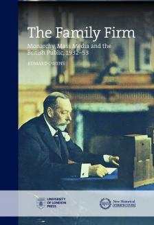 Cover for  The Family Firm: Monarchy, Mass Media and the British Public, 1932-53