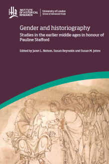 Cover for  Gender and historiography: Studies in the earlier middle ages in honour of Pauline Stafford