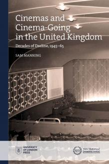 Cover for Cinemas and Cinema-Going in the United Kingdom: Decades of Decline, 1945–65