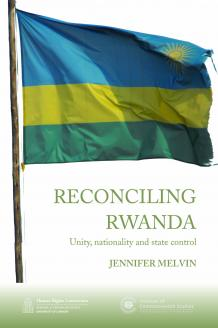 Cover for Reconciling Rwanda: Unity, Nationality and State Control