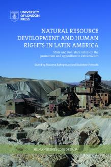 Cover for Natural Resource Development and Human Rights in Latin America: State and non-state actors in the promotion of and opposition to extractivism