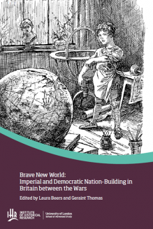 Cover for  Brave New World: Imperial and Democratic Nation-Building in Britain between the Wars