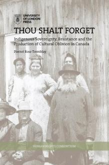 Cover for Thou Shalt Forget: Indigenous Sovereignty, Resistance and the Production of Cultural Oblivion in Canada