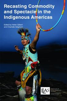 Cover for Recasting Commodity and Spectacle in the Indigenous Americas