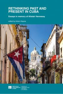 Cover for Rethinking Past and Present in Cuba: Essays in memory of Alistair Hennessy
